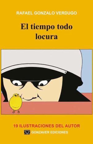 Libro El tiempo todo locura Rafael Gonzalo
